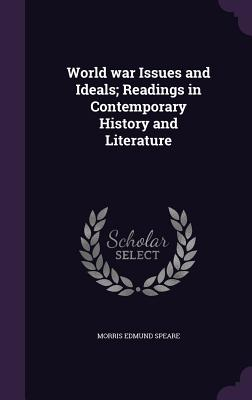World War Issues and Ideals; Readings in Contemporary History and Literature - Speare, Morris Edmund