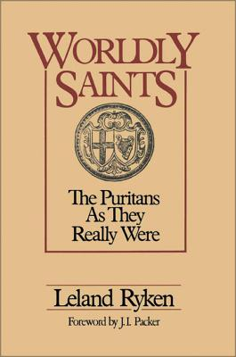 Worldly Saints: The Puritans as They Really Were - Ryken, Leland, Dr.