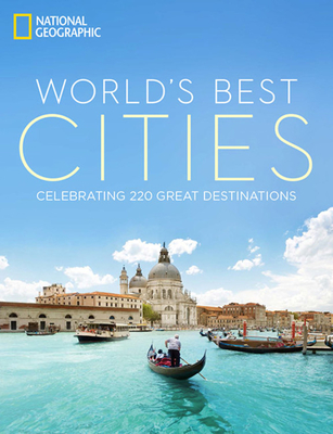 World's Best Cities: Celebrating 220 Great Destinations - National Geographic, and Fitzsimmons, Annie (Foreword by)
