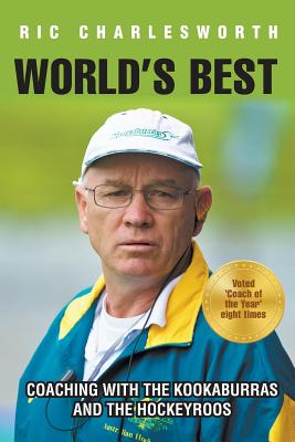 World's Best: Coaching with the Kookaburras and the Hockeyroos - Charlesworth, Ric