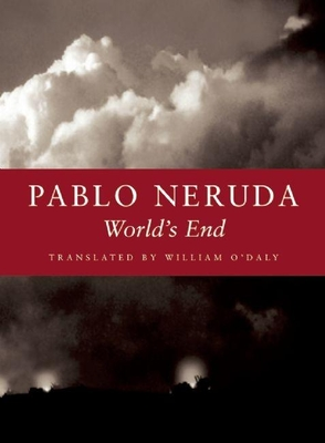 World's End - Neruda, Pablo, and O'Daly, William (Translated by)