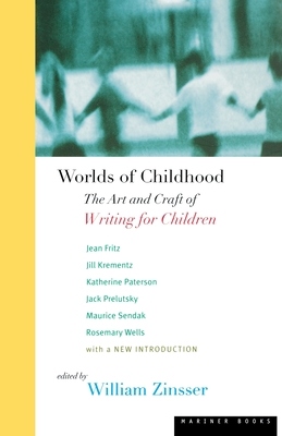 Worlds of Childhood: The Art and Craft of Writing for Children - Zinsser, William (Editor)