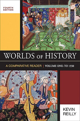 Worlds of History, Volume One: A Comparative Reader: To 1550 - Reilly, Kevin