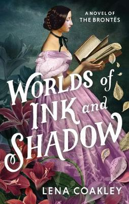 Worlds of Ink and Shadow: A Novel of the Brontës - Coakley, Lena