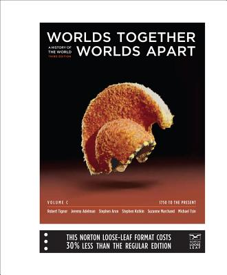 Worlds Together, Worlds Apart: A History of the World: 1750 to the Present - Tignor, Robert, and Adelman, Jeremy, and Aron, Stephen