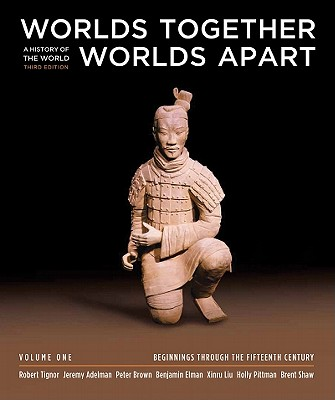 Worlds Together, Worlds Apart: v. 1: A History of the World - Tignor, Robert, and Adelman, Jeremy, and Brown, Peter