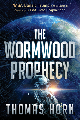 Wormwood Prophecy: NASA, Donald Trump, and a Cosmic Cover-Up of End-Time Proportions - Horn, Thomas