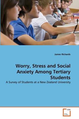 Worry, Stress and Social Anxiety Among Tertiary Students - Richards, James