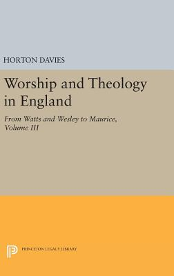 Worship and Theology in England, Volume III: From Watts and Wesley to Maurice - Davies, Horton