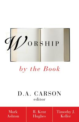 Worship by the Book - Hughes, R Kent, and Keller, Timothy J, and Ashton, Mark, Rev.