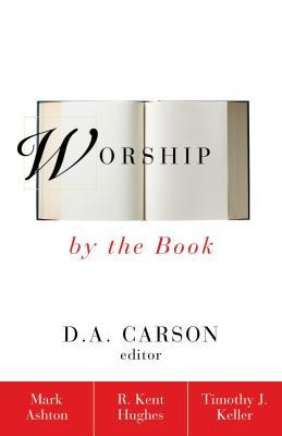 Worship by the Book - Hughes, R Kent, and Keller, Timothy J, and Ashton, Mark, Rev.