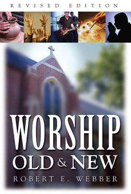 Worship Old and New - Webber, Robert E, Th.D.