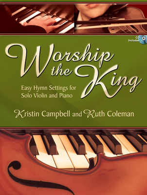 Worship the King: Easy Hymn Settings for Solo Violin and Piano - Campbell, Kristin (Composer)
