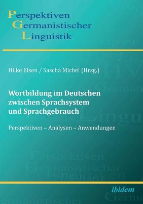 Wortbildung Im Deutschen Zwischen Sprachsystem Und Sprachgebrauch. Perspektiven - Analysen - Anwendungen - Michel, Sascha (Editor), and Elsen, Hilke (Editor), and Girnth, Heiko (Editor)