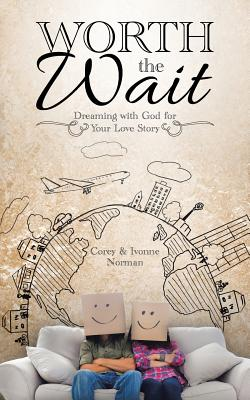 Worth the Wait: Dreaming with God for Your Love Story - Norman, Corey & Ivonne