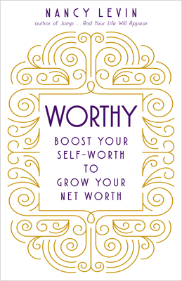 Worthy: Boost Your Self-Worth to Grow Your Net Worth - Levin, Nancy