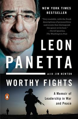 Worthy Fights: A Memoir of Leadership in War and Peace - Panetta, Leon, and Newton, Jim