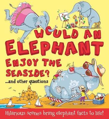 Would an Elephant Enjoy the Seaside? - Bedoyere, Camilla de la