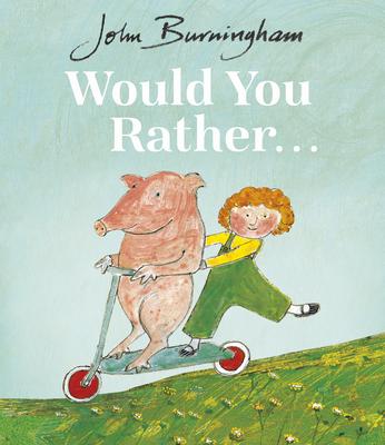 Would You Rather? - Burningham, John