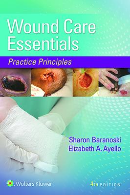 Wound Care Essentials: Practice Principles - Baranoski, Sharon, Msn, RN, and Ayello, Elizabeth A, PhD, RN