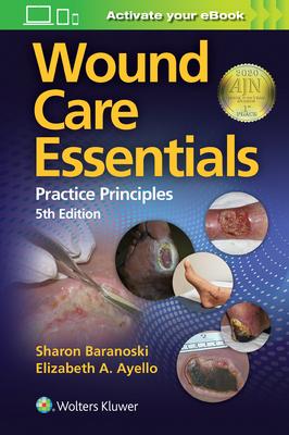 Wound Care Essentials - Baranoski, Sharon, and Ayello, Elizabeth A.