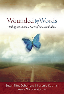 Wounded by Words: Healing the Invisible Scars of Emotional Abuse - Osborn, Susan Titus, and Kosman, Karen, and Gordon, Jeenie
