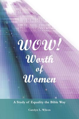 Wow! Worth of Women: A Study of Equality the Bible Way - Wilcox, Carolyn L