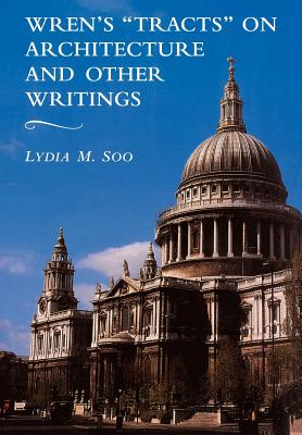 Wren's 'Tracts' on Architecture and Other Writings - Soo, Lydia M