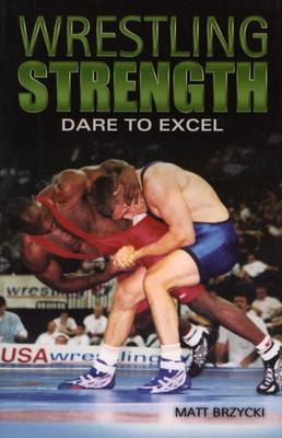 Wrestling Strength: Dare to Excel - Brzycki, Matt
