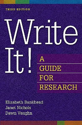 Write It! a Guide for Research - Bankhead, Elizabeth, and Nichols, Janet, and Vaughn, Dawn