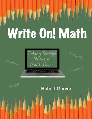 Write On! Math: Taking Better Notes in Math Class - Gerver, Robert