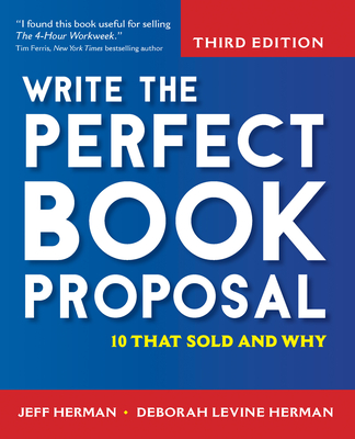 Write the Perfect Book Proposal: 10 That Sold and Why - Herman, Jeff, and Herman, Deborah Levine