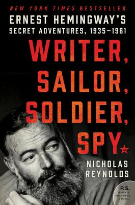 Writer, Sailor, Soldier, Spy: Ernest Hemingway's Secret Adventures, 1935-1961 - Reynolds, Nicholas E.
