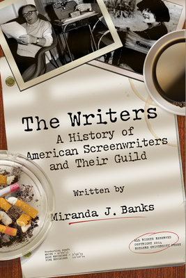 Writers: A History of American Screenwriters and Their Guild - Banks, Miranda J