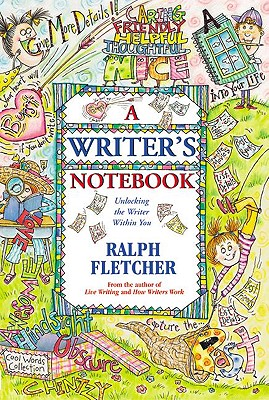 Writer's Notebook: Unlocking the Writer Within You - Fletcher, Ralph