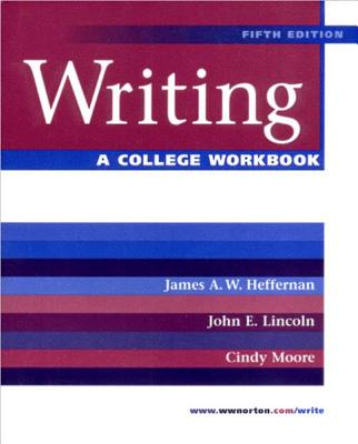 Writing: A College Workbook - Heffernan, James A W, and Lincoln, John E, and Moore, Cynthia