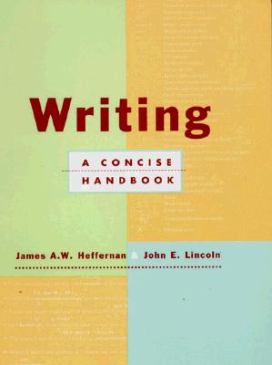 Writing: A Concise Handbook - Heffernan, James A W, and Lincoln, John E