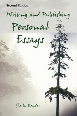 Writing and Publishing Personal Essays - Bender, Sheila