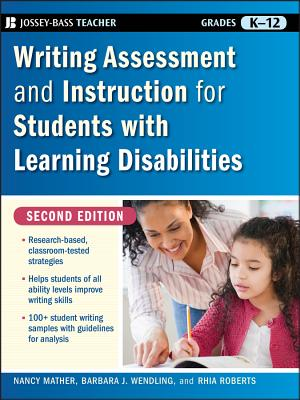 Writing Assessment and Instruction for Students with Learning Disabilities, Grades K-12 - Mather, Nancy, PH.D., and Wendling, Barbara J, and Roberts, Rhia