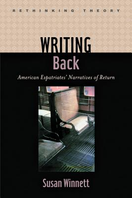 Writing Back: American Expatriates' Narratives of Return - Winnett, Susan