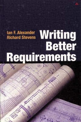 Writing Better Requirements - Alexander, Ian, and Stevens, Richard