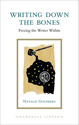 Writing Down the Bones: Freeing the Writer Within - Goldberg, Natalie