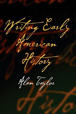 Writing Early American History - Taylor, Alan