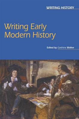 Writing Early Modern History - Walker, Garthine (Editor)