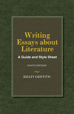 writing essays about literature a guide and style sheet book by  writing essays about literature a guide and style sheet griffith kelley