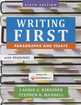 Writing First with Readings: Paragraphs and Essays - Kirszner, Laurie G, Professor, and Mandell, Stephen R, Professor