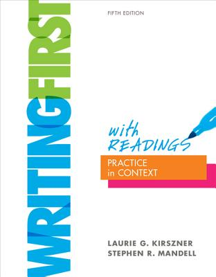 Writing First with Readings: Practice in Context - Kirszner, Laurie G, Professor