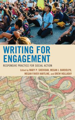 Writing for Engagement: Responsive Practice for Social Action - Sheridan, Mary P. (Editor), and Bardolph, Megan J. (Editor), and Hartline, Megan Faver (Editor)