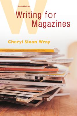 Writing for Magazines: A Beginner's Guide - Wray, Cheryl Sloan, and Wray Cheryl