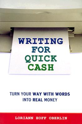 Writing for Quick Cash: Turn Your Way with Words Into Real Money - Oberlin, Loriann Hoff